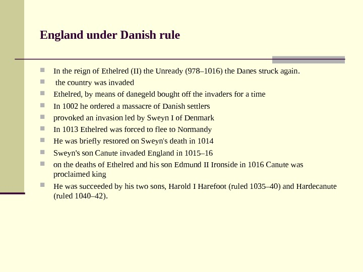 England under Danish rule In the reign of Ethelred (II) the Unready (978– 1016) the Danes