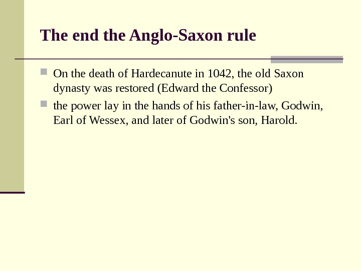 The end the Anglo-Saxon rule On the death of Hardecanute in 1042, the old Saxon dynasty