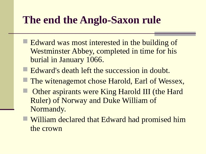 The end the Anglo-Saxon rule Edward was most interested in the building of Westminster Abbey, completed