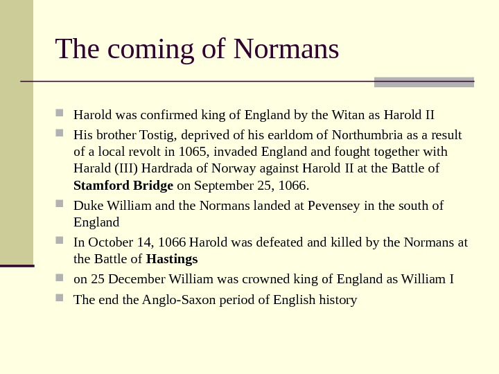The coming of Normans Harold was confirmed king of England by the Witan as Harold II