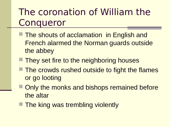 The coronation of William the Conqueror The shouts of acclamation in English and French alarmed the