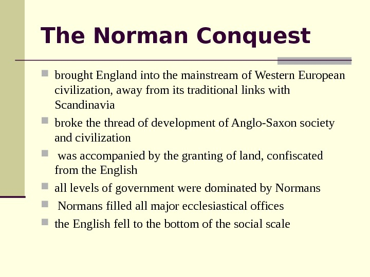The Norman Conquest brought England into the mainstream of Western European civilization, away from its traditional