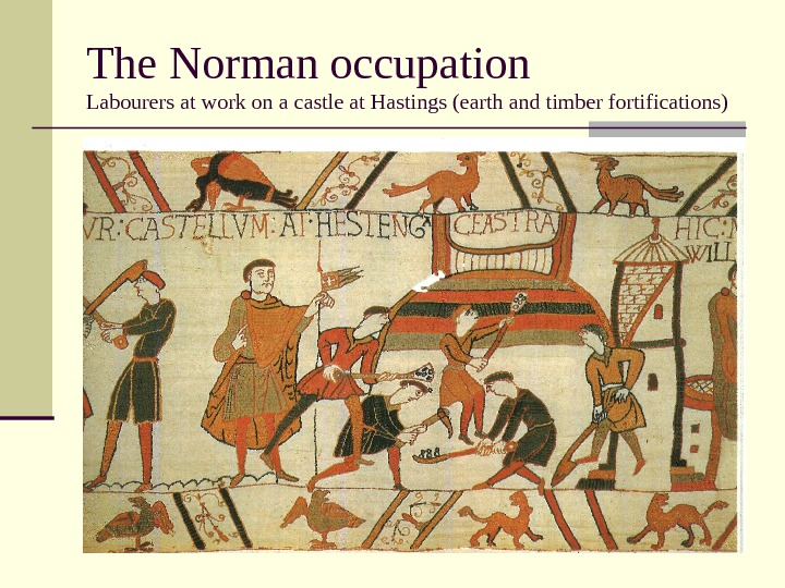 The Norman occupation Labourers at work on a castle at Hastings (earth and timber fortifications)