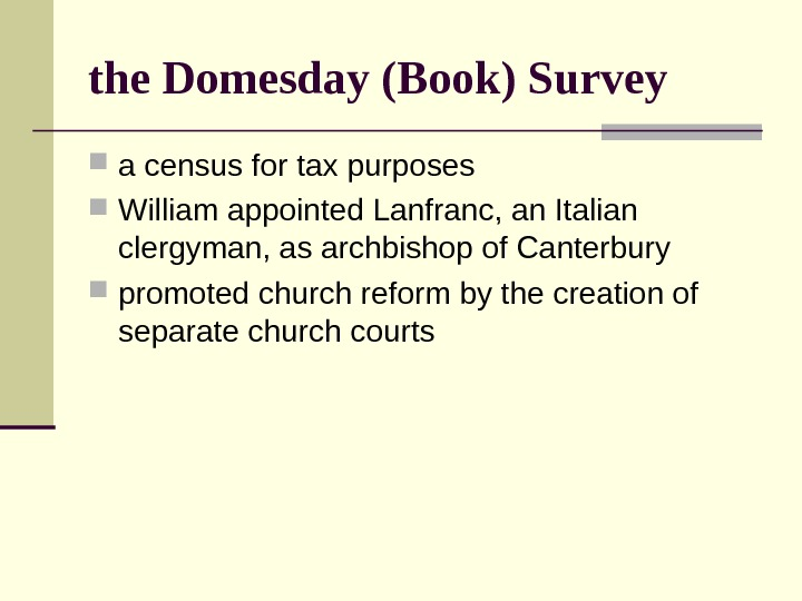 the Domesday (Book) Survey a census for tax purposes William appointed Lanfranc, an Italian clergyman, as