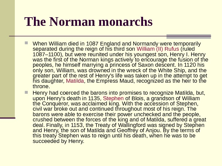 The Norman monarchs When William died in 1087 England Normandy were temporarily separated during the reign