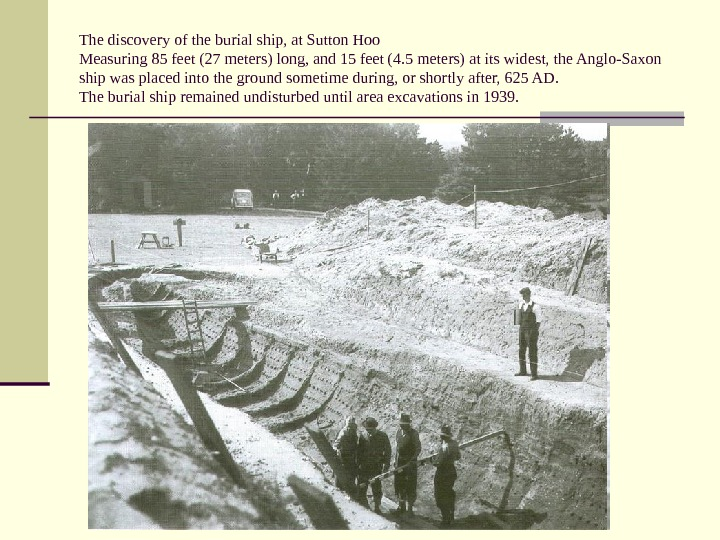 The discovery of the burial ship, at Sutton Hoo Measuring 85 feet (27 meters) long, and