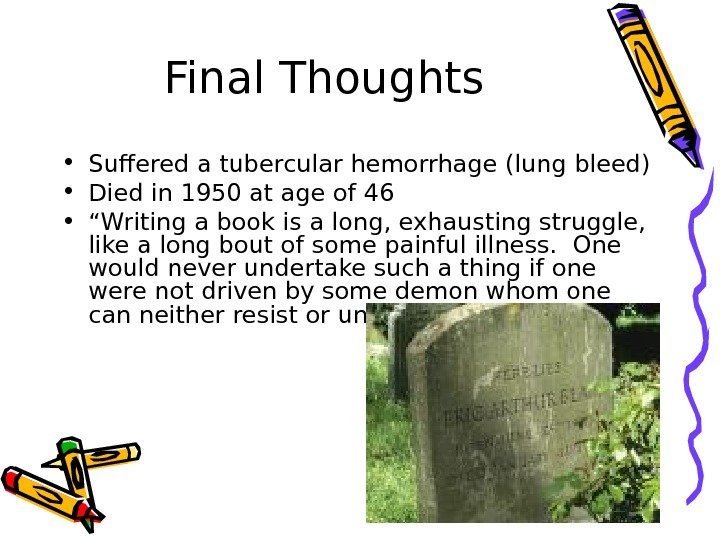 Final Thoughts • Suffered a tubercular hemorrhage (lung bleed) • Died in 1950 at age of
