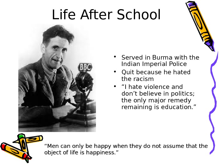 Life After School • Served in Burma with the Indian Imperial Police • Quit because he