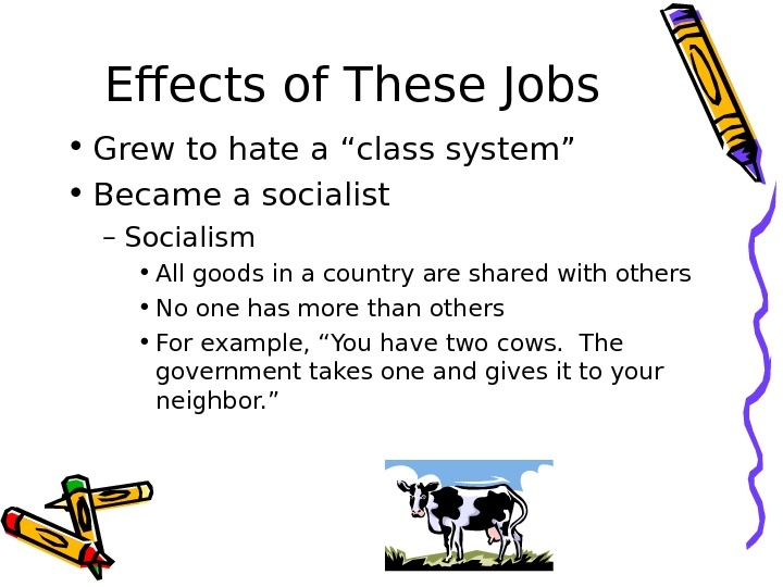 "Effects of These Jobs • Grew to hate a ""class system"" • Became a socialist –"
