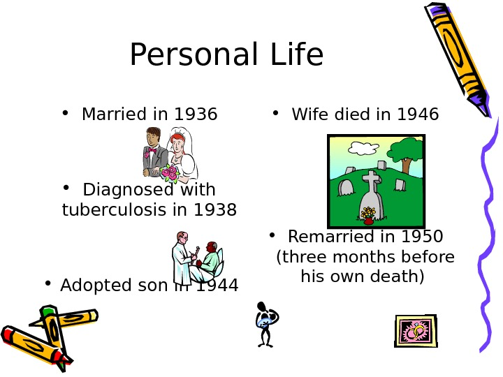 Personal Life • Married in 1936 • Diagnosed with tuberculosis in 1938 • Adopted son in