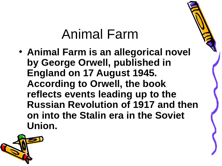 Animal Farm • Animal Farm is an allegorical novel  by George Orwell , published in
