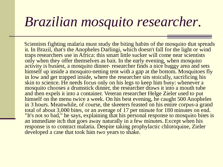 Brazilian m osquito r esearcher.  Scientists fighting malaria must study the biting habits