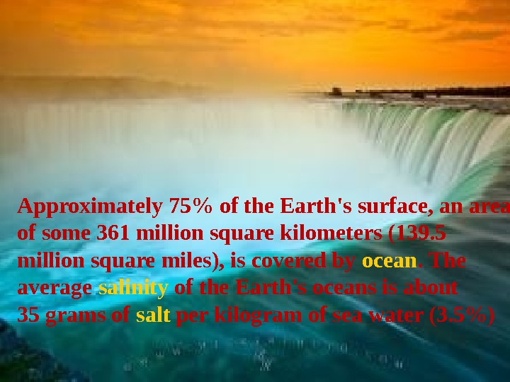 Approximately 75 of the Earth's surface , an area of some 361 million square kilometers (139.