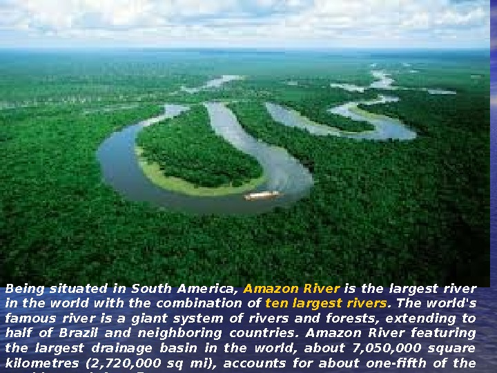 Being situated in South America, Amazon River is the largest river in the world with the