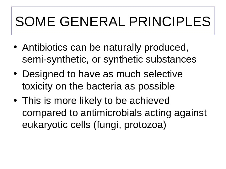 SOME GENERAL PRINCIPLES • Antibiotics can be naturally produced,  semi-synthetic, or synthetic substances • Designed