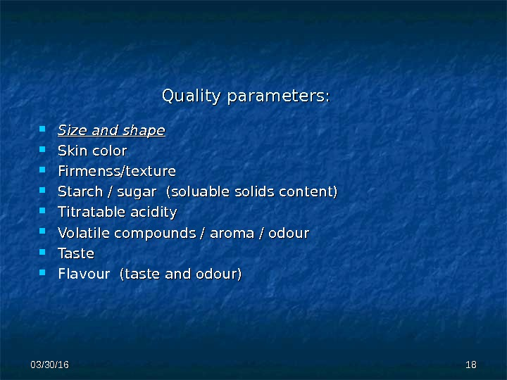 Quality parameters : :  Size and shape Skin color Firmenss/texture Starch / sugar (soluable solids