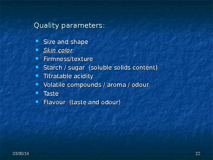 Quality parameters : :  Size and shape Skin color Firmness/texture Starch / sugar (soluble solids