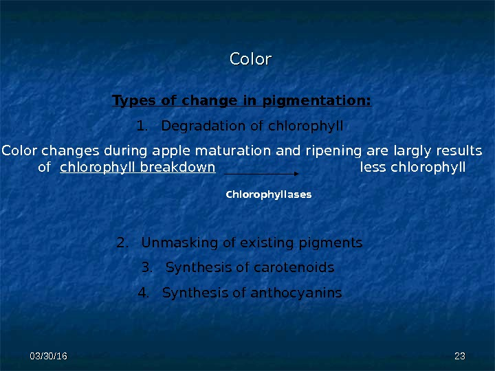 CC olor Chlorophyllases 2323 Types of change in pigmentation: 1. Degradation of chlorophyll