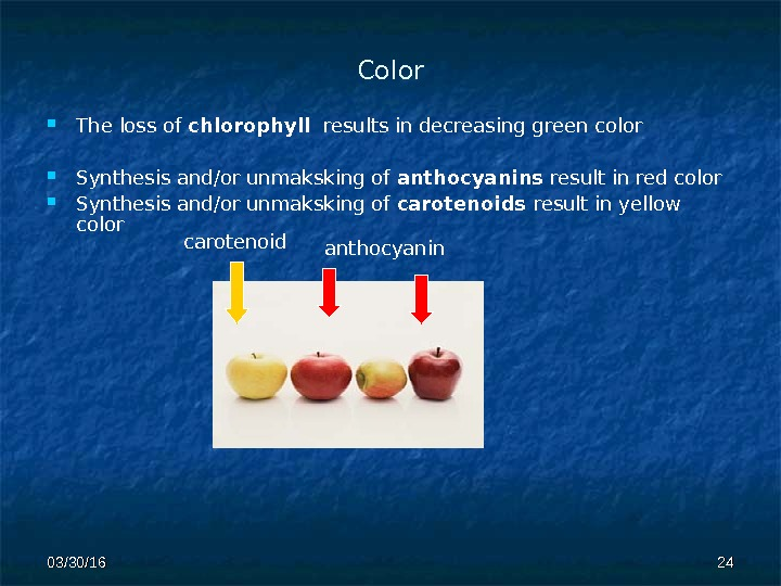 Color The loss of chlorophyll  results in decreasing green color Synthesis and/or unmaksking of anthocyanins