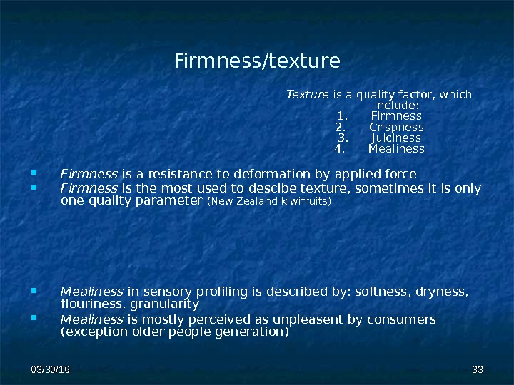 Firmness/texture Firmness is a resistance to deformation by applied force Firmness is the most used to