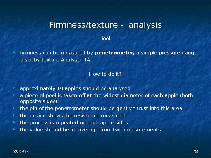 Firmness/texture - analysis Tool firmness can be measured by penetrometer,  a simple pressure gauge