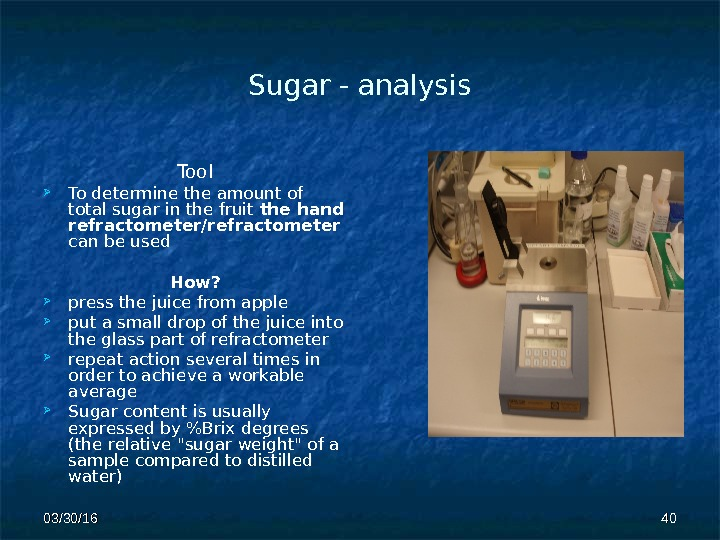 Sugar - analysis Tool To determine the amount of total sugar in the fruit the hand