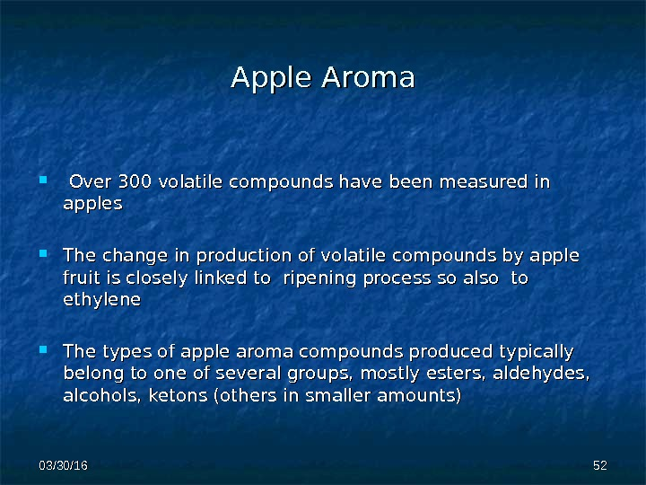 Apple Aroma Over 300 volatile compounds have been measured in apples  The change in production