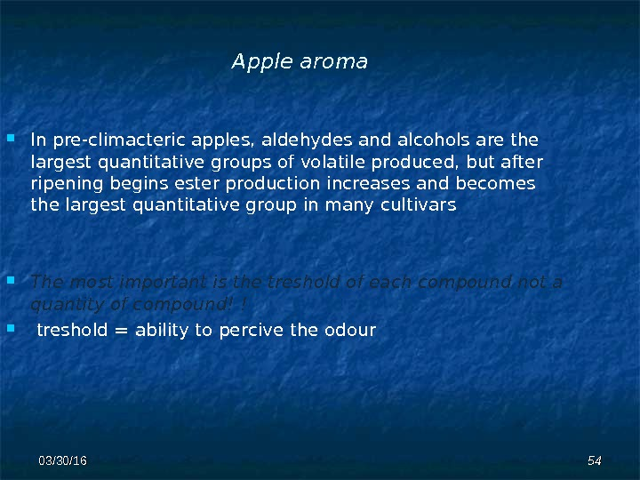 Apple aroma In pre-climacteric apples, aldehydes and alcohols are the largest quantitative groups of volatile produced,