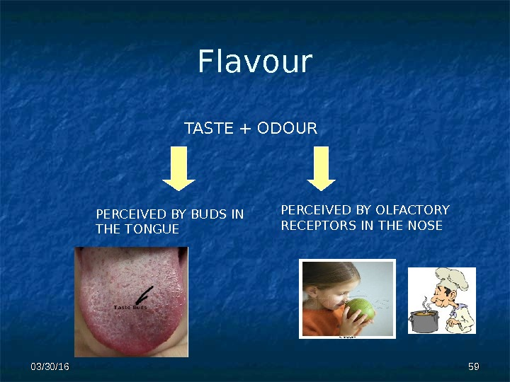 Flavour TASTE + ODOUR PERCEIVED BY BUDS IN THE TONGUE PERCEIVED BY OLFACTORY RECEPTORS IN THE