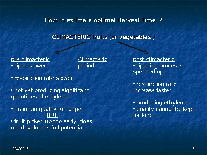 How to estimate optimal Harvest Time ? CLIMACTERIC fruits (or vegetables ) pre-climacteric •  ripen
