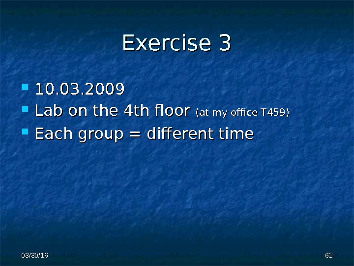 Exercise 3 10. 03. 2009 Lab on the 4 th floor (at my office T 459)