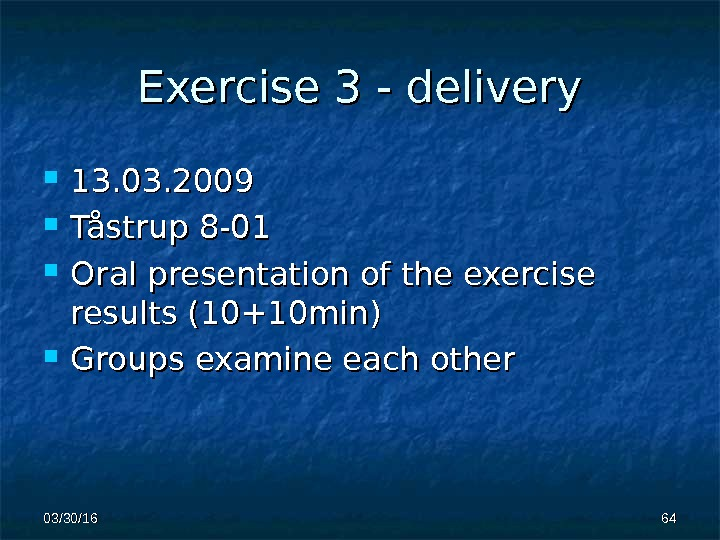 Exercise 3 - delivery 13. 03. 2009 Tåstrup 8 -01 Oral presentation of the exercise results