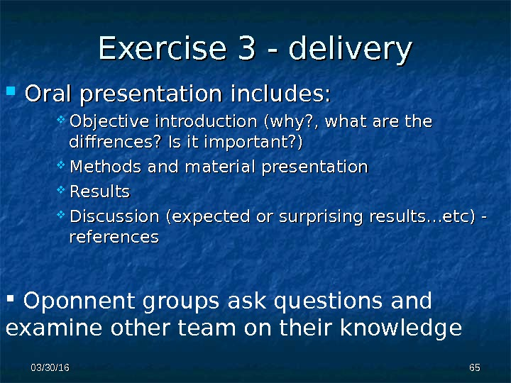Exercise 3 - delivery Oral presentation includes:  Objective introduction (why? , what are the diffrences?