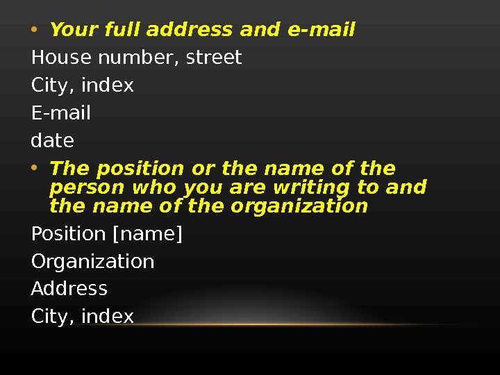 • Your full address and e-mail House number, street City, index E-mail date • The
