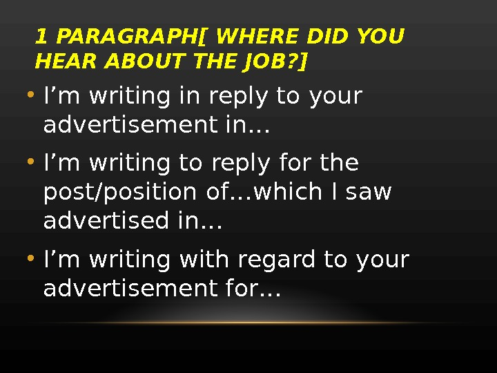 1 PARAGRAPH[ WHERE DID YOU HEAR ABOUT THE JOB? ] • I'm writing in reply to