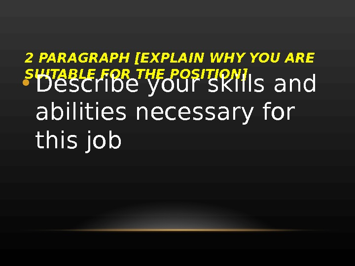 2 PARAGRAPH [EXPLAIN WHY YOU ARE SUITABLE FOR THE POSITION] • Describe your skills and abilities