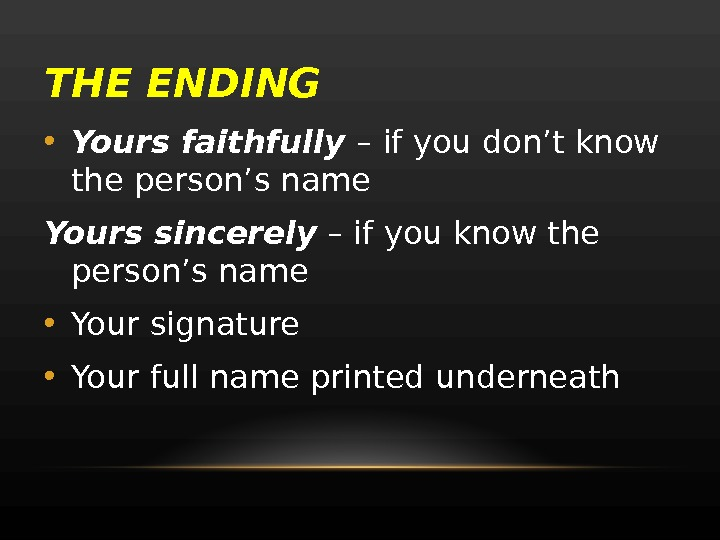 THE ENDING • Yours faithfully – if you don't know the person's name Yours sincerely –