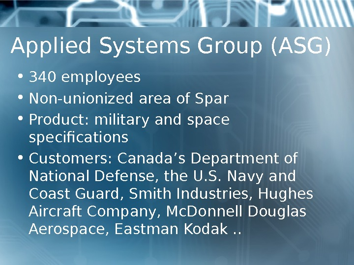 Applied Systems Group (ASG) • 340 employees • Non-unionized area of Spar • Product: military and