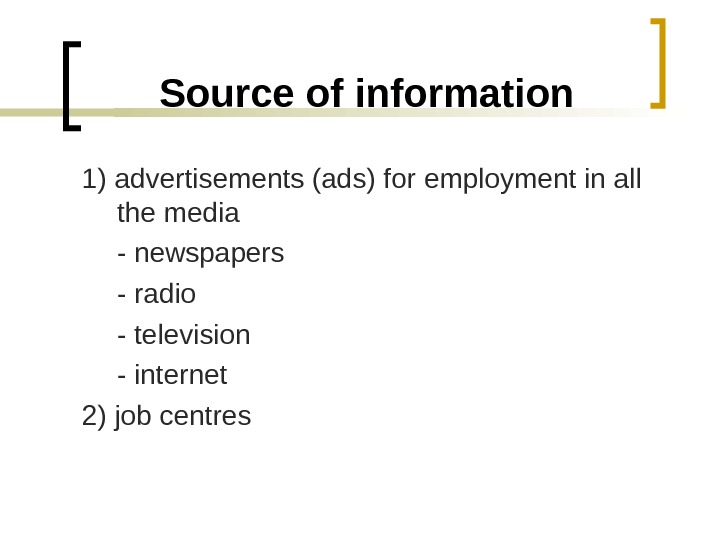 Source of information 1) advertisements (ads) for employment in all the media - newspapers