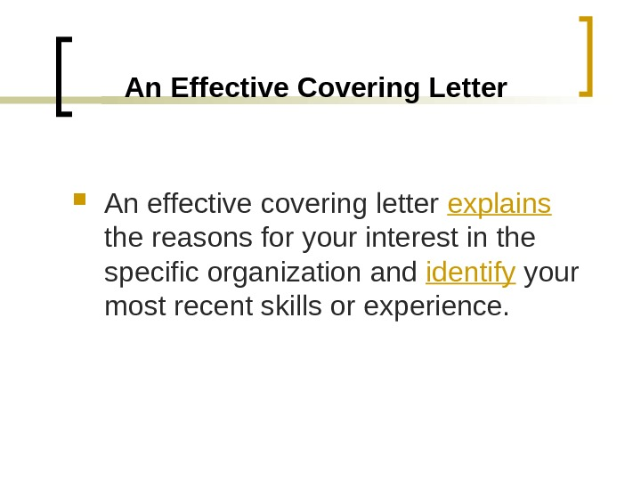 An Effective Covering Letter An effective covering letter explains  the reasons for your