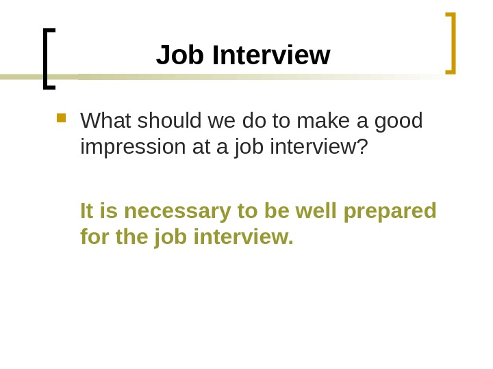 Job Interview What should we do to make a good impression at a job