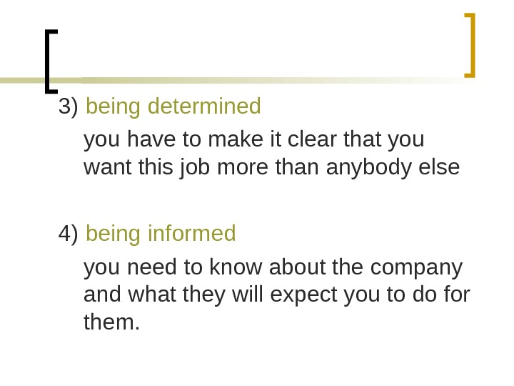 3) being determined you have to make it clear that you want this job