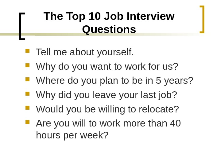 The Top 10 Job Interview Questions Tell me about yourself.  Why do you