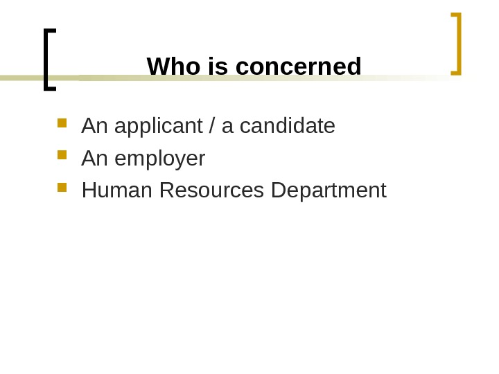 Who is concerned An applicant / a candidate An employer Human Resources Department