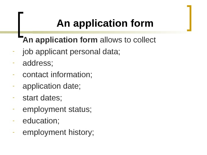 An application form allows to collect - job applicant personal data; - address; -