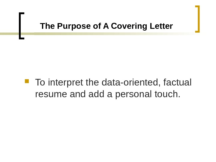 The Purpose of A Covering Letter To interpret the data-oriented, factual resume and add