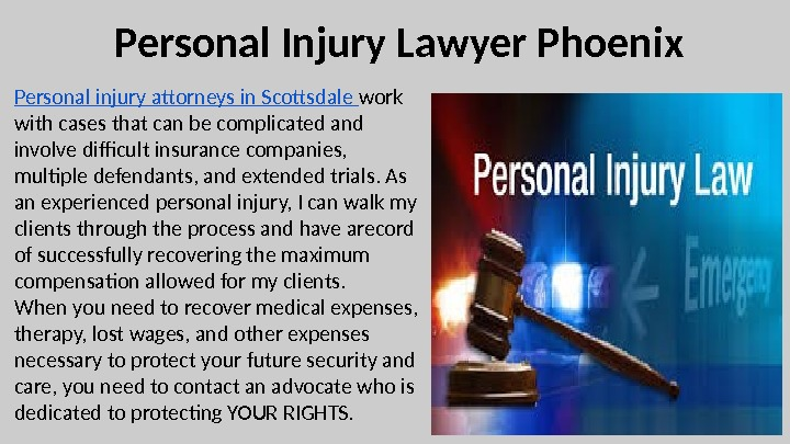 Personal Injury Lawyer Phoenix Personal injury attorneys in Scottsdale work with cases that can be complicated