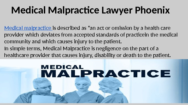 "Medical Malpractice Lawyer Phoenix Medical malpractice is described as ""an act or omission by a health"