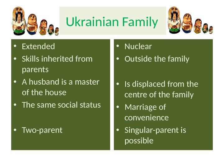 Ukrainian Family • Extended • Skills inherited from parents • A husband is a master of