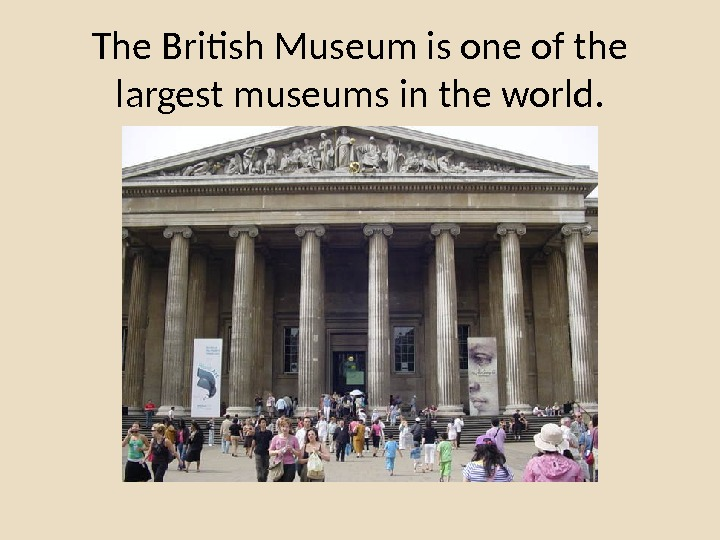 The British Museum is one of the largest museums in the world.